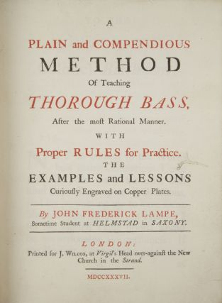 A Plain and Compendious Method of Teaching Thorough Bass, After the most Rational. John Frederick...