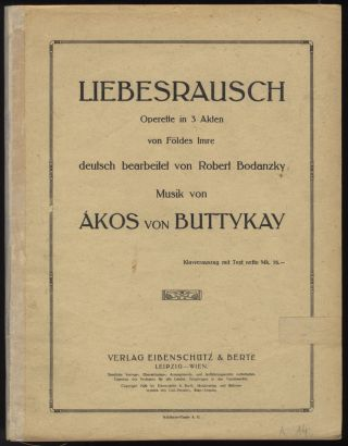 Liebesrausch. [Piano-vocal score]. Ákos BUTTYKAY