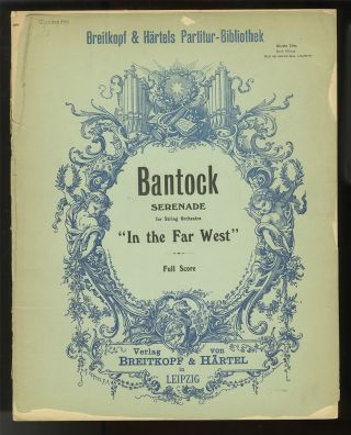"Serenade ""In the Far West"" for string orchestra ... [Full score]. Granville BANTOCK"